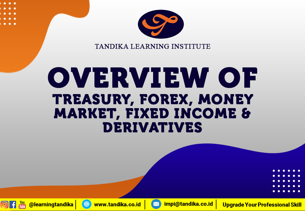 Overview Of Treasury, Forex, Money Market, Fixed Income & Derivatives