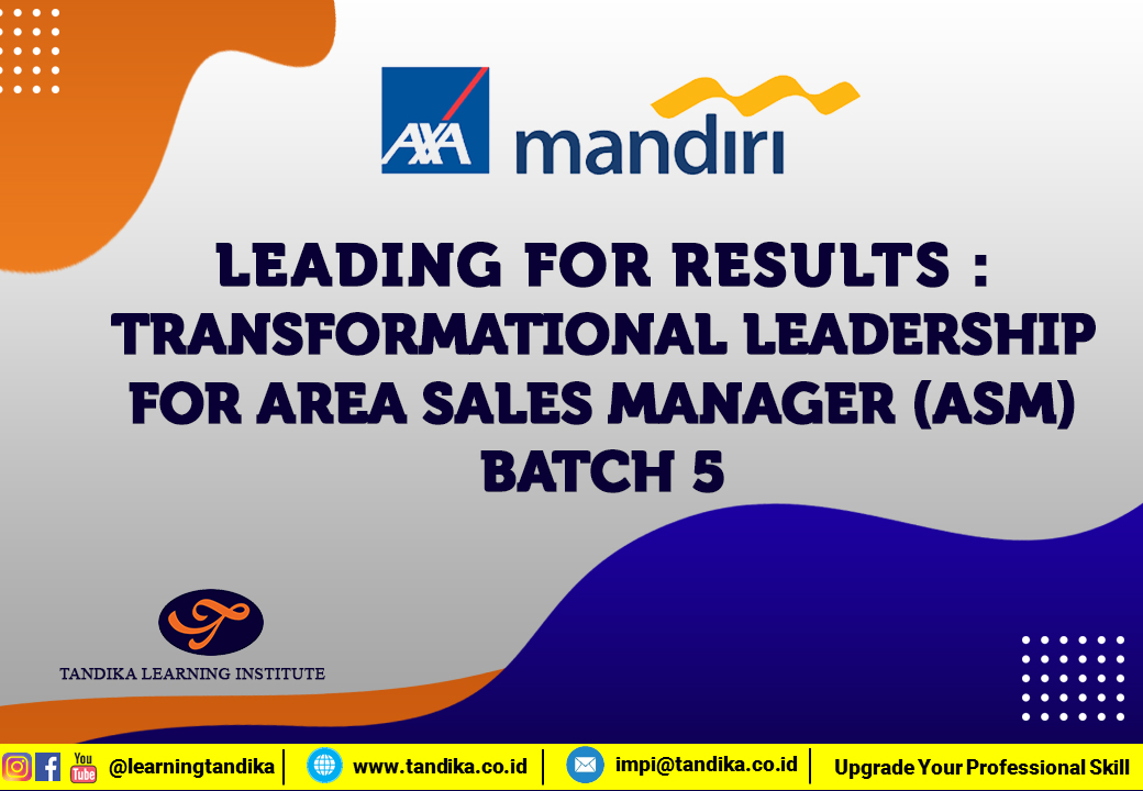 LEADING FOR RESULTS : TRANSFORMATIONAL LEADERSHIP FOR ASM BATCH 5